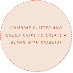 Combine Glitter and Color CHIPS to Create a Blend With Sparkle!